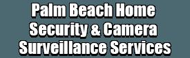 Palm Beach Home Security & Camera Surveillance Services Logo-We Offer Home Security Installation Services, Home Surveillance, Home Automation, Indoor & Outdoor Camera Surveillance, Smartphone Home Security, Home Security Cloud Storage, Vacation Burglar Mode, Window Sensors, Door Sensors, Fire Sensors, Motion Sensors, Medical Alert, Surveillance Camera Installation, Front Door Package Theft Protection, Window Security Services, Glass Break Detection, 24/7 Monitoring Systems, Break-Ins Security, Smartphone Security Surveillance App, and much more!